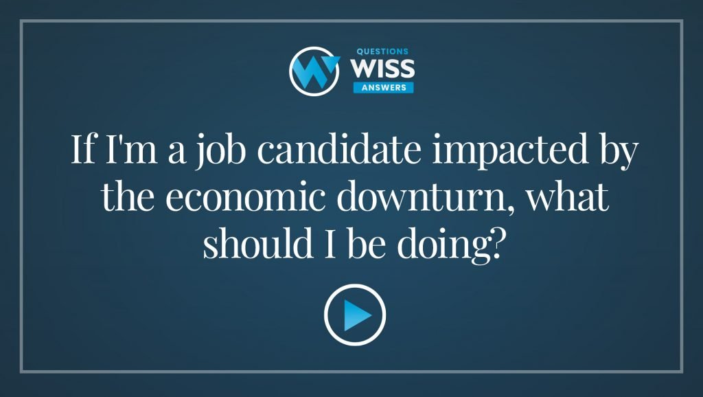 If I'm a job candidate impacted by the economic downturn, what should I be doing?