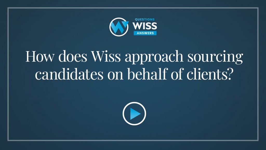 How does Wiss approach sourcing candidates on behalf of clients?